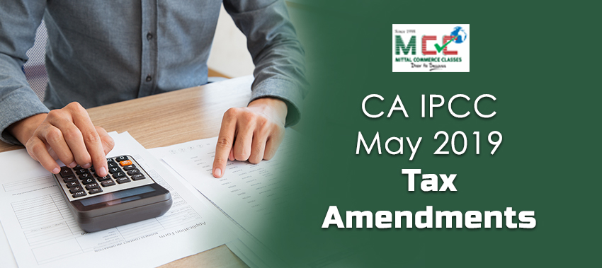 CA IPCC May 2019 Tax Amendments