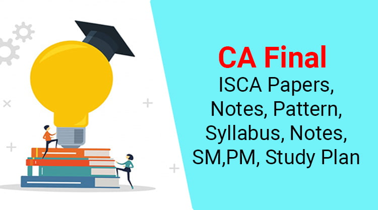 CA final ISCA papers, notes, exam pattern, syllabus and study plan