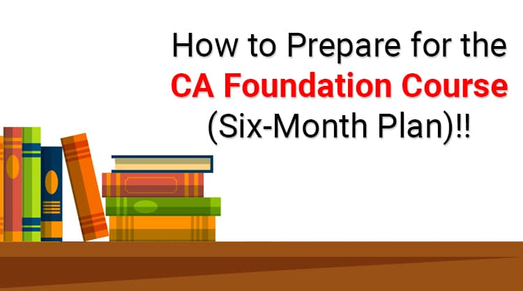 CA Foundation preparation (6 month plan)