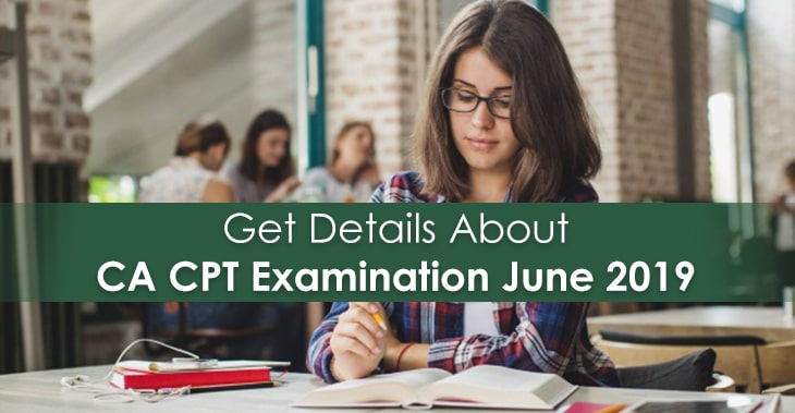 Get Details About CA CPT Examination June 2019