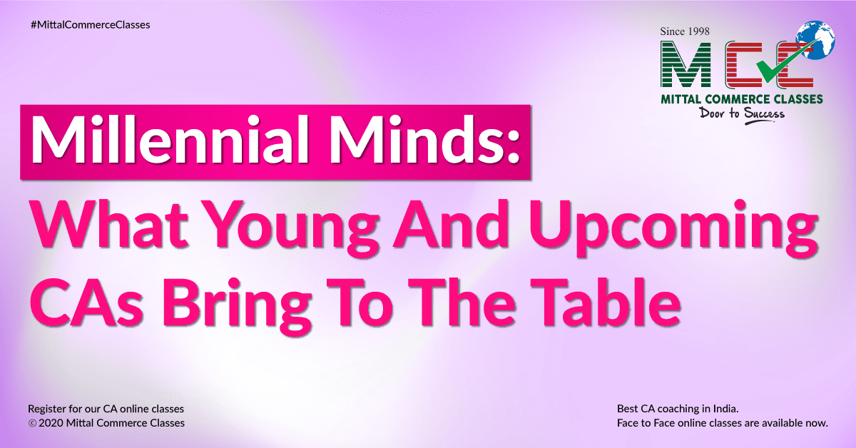 Millennial Minds: What Young And Upcoming CAs Bring To The Table