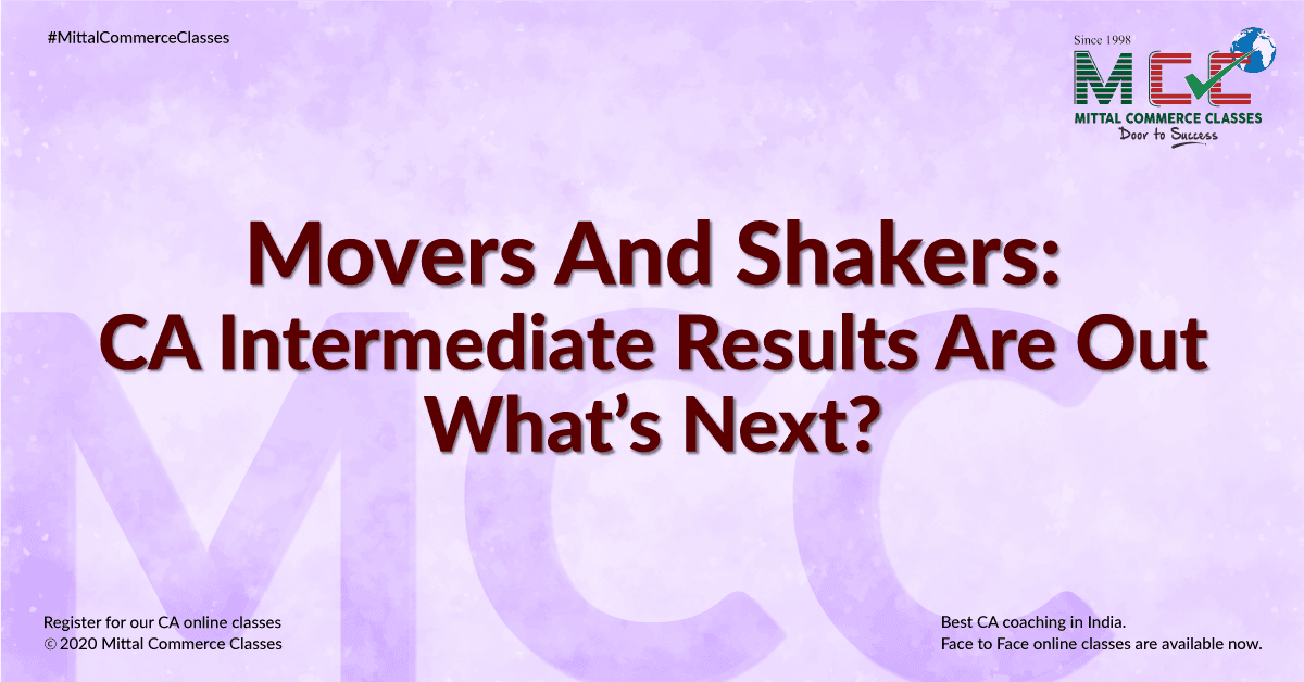 Movers and Shakers: CA Intermediate Results are out – What's Next?